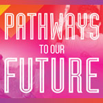Reserve your tickets now for Pathways to our Future!